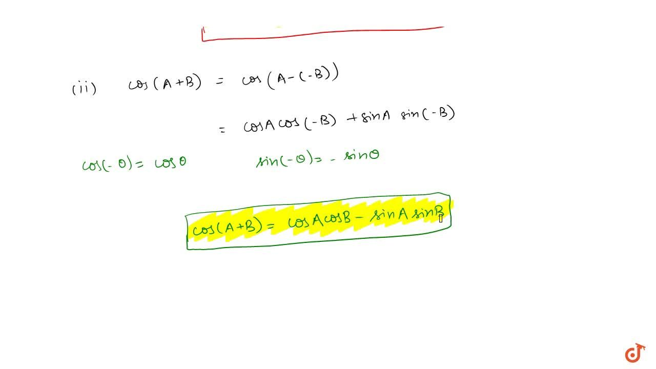 For all values of angle A and B (i)cos(A-B)=cosAcosB+sinAsinB  (ii) cos(A+B)=cosAcosB-sinAsinB