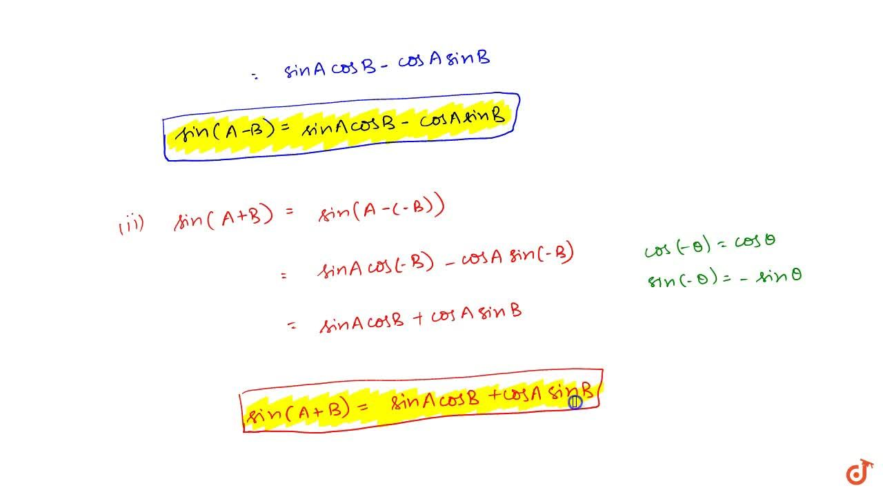 For all values of angle A and B (i)sin(A-B)=sinAcosB-cosAsinB (ii)sin(A+B)=sinAcosB+cosAsinB
