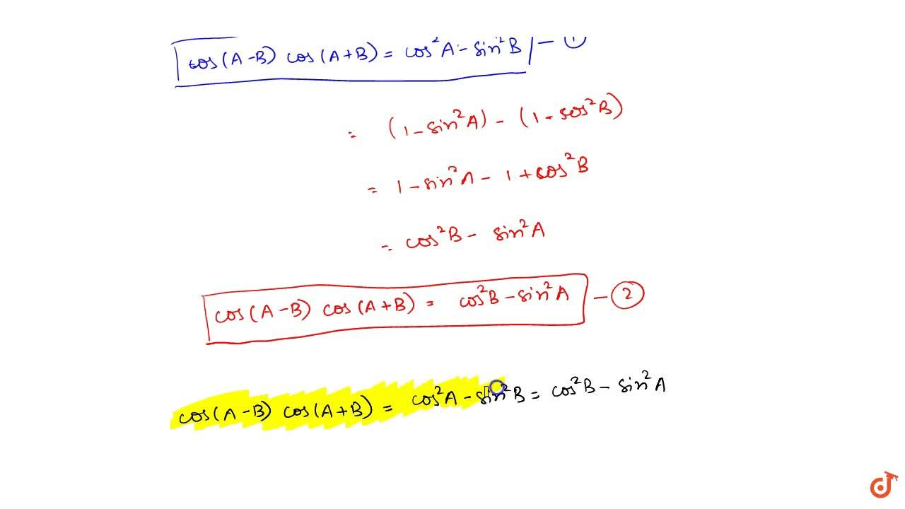 Solution for Prove that cos(A+B)cos(A-B)=cos^2A-sin^2B=cos^2B-