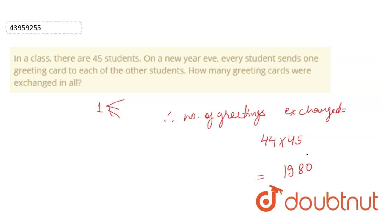 Solution for In a class, there are 45 students. On a new year e