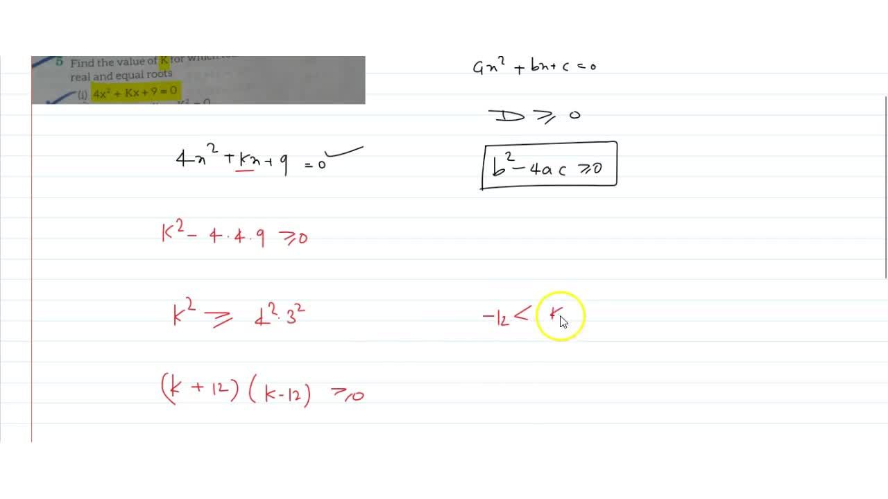 Find the value of K for which following equation has real and equal roots (i) 4x^2 + Kx+ 9 = 0