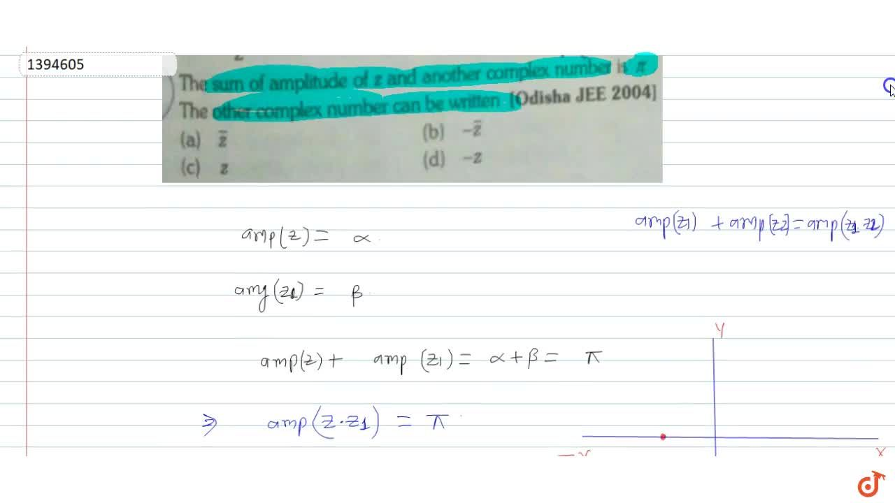 The sum of amplitude of z and another complex number is pi The other complex number can be written