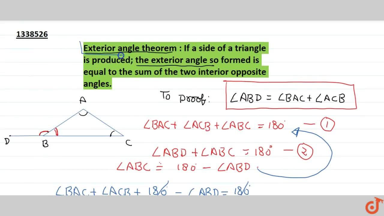 Exterior angle theorem : If a side of a triangle is produced; the exterior angle so formed is equal to the sum of the two interior opposite angles.