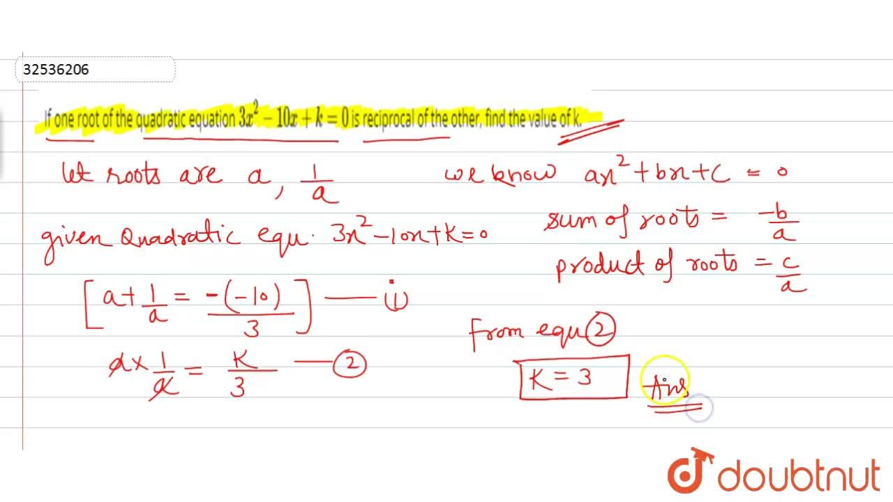 If one root of the quadratic equation 3x^(2)-10x+k=0 is reciprocal of the other, find the value of k.
