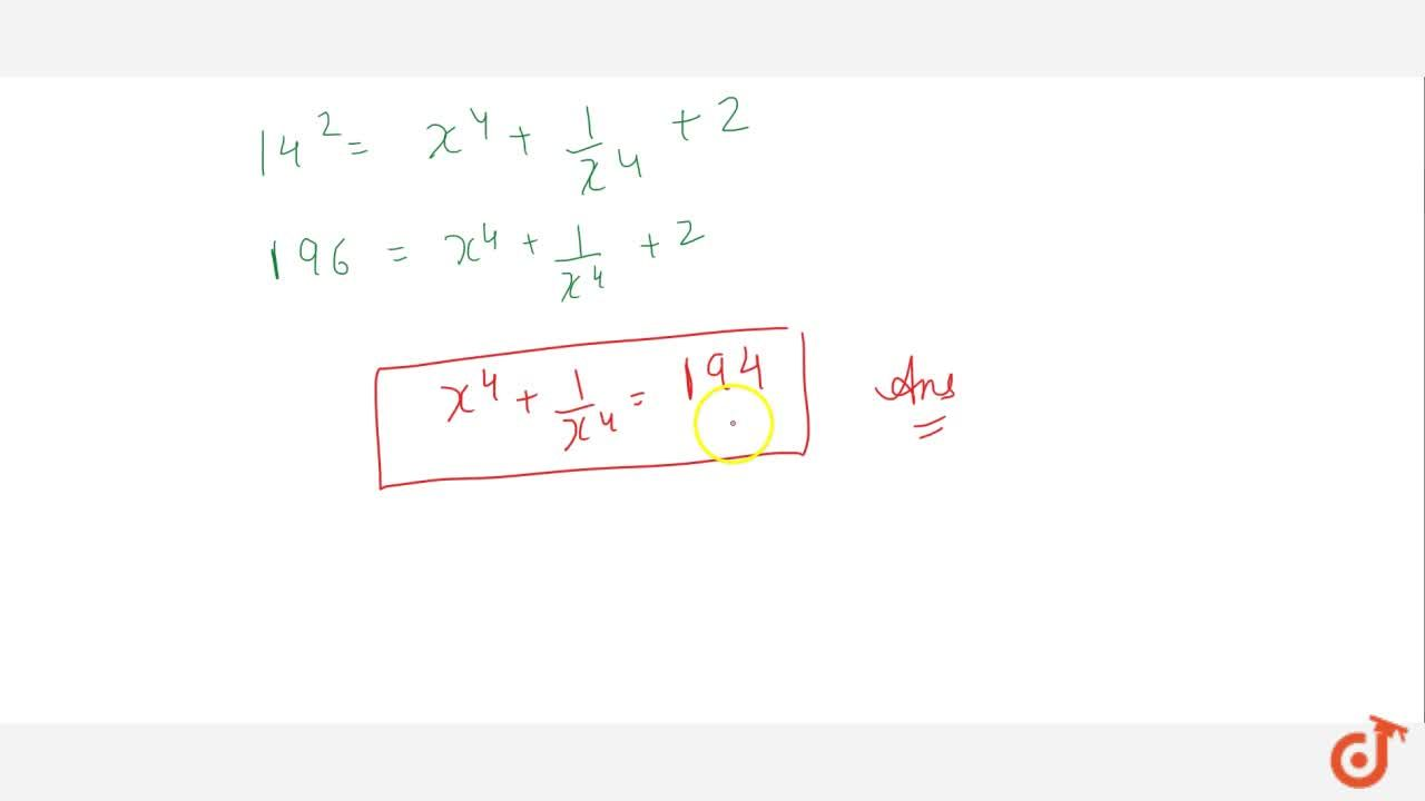 Solution for If x+1,x = 4; Find (i) x^2+1,x^2 (ii) x^4 + 1