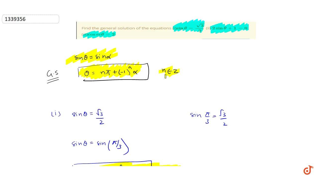 Find the general solution of the equations (i)sin theta= sqrt3,2 (ii) 2sintheta+1=0 (iii)cosectheta=2