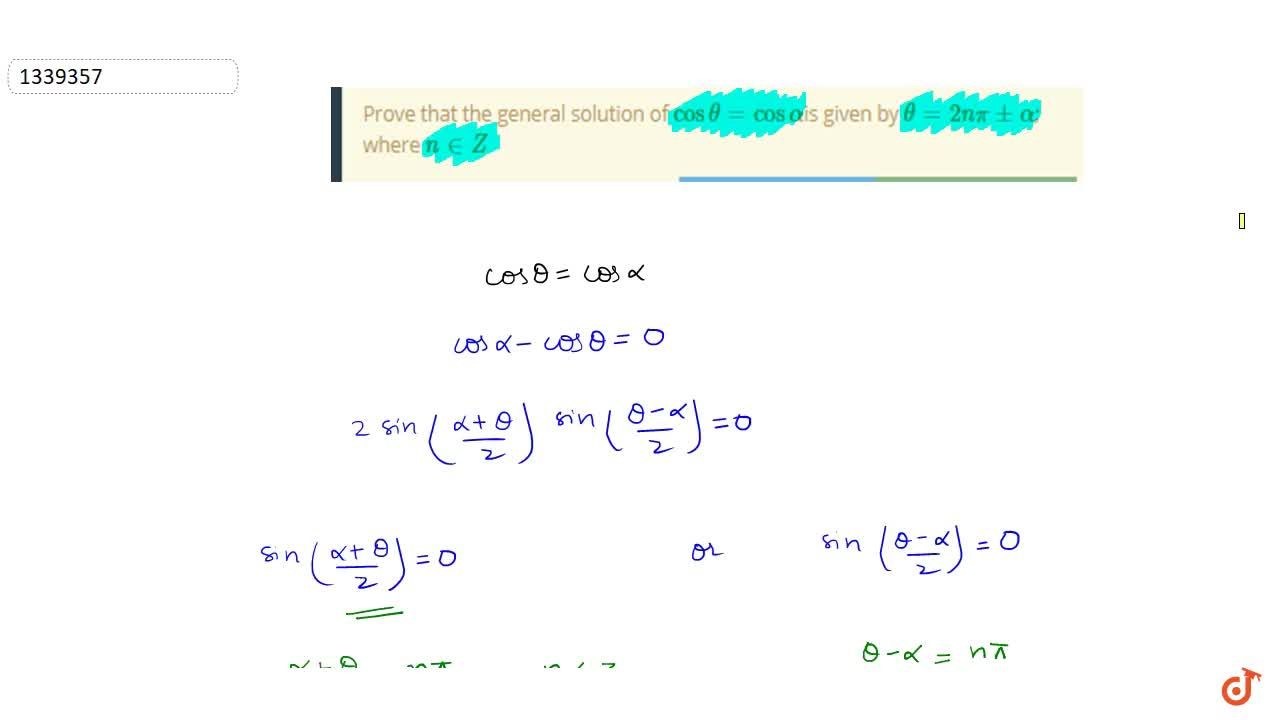 Prove that the general solution of costheta=cosalphais given by theta=2npipmalpha; where n inZ