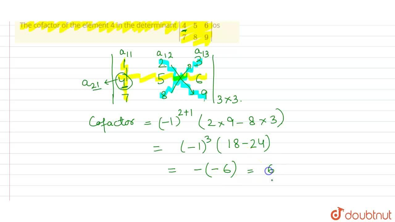 The cofactor of the element 4 in the determinant |{:(1,2,3),(4,5,6),(7,8,9):}|.