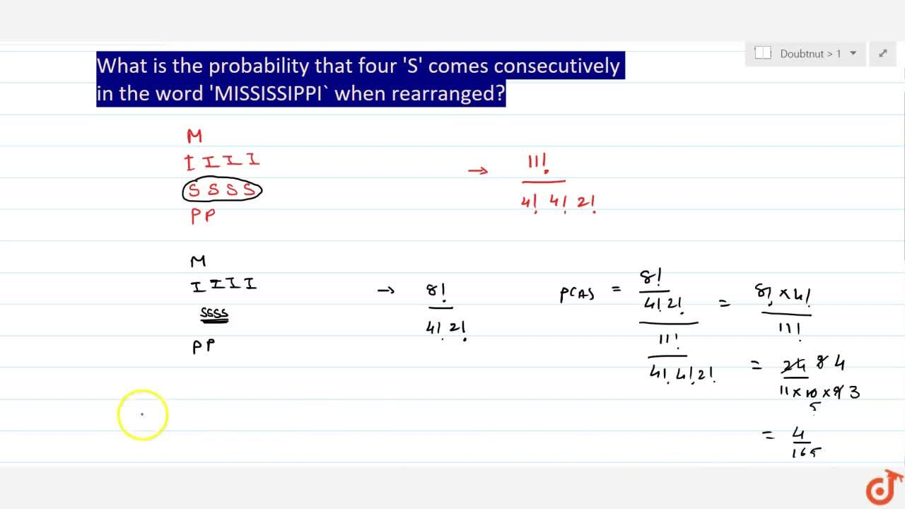 What is the probability that four 'S' comes consecutively in the word 'MISSISSIPPI` when rearranged?