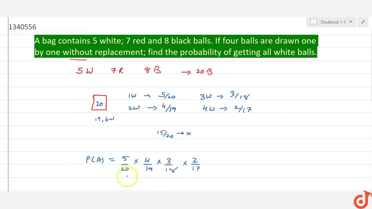 A bag contains 5 white; 7 red and 8 black balls. If four balls are drawn one by one without replacement; find the probability of getting all white balls.
