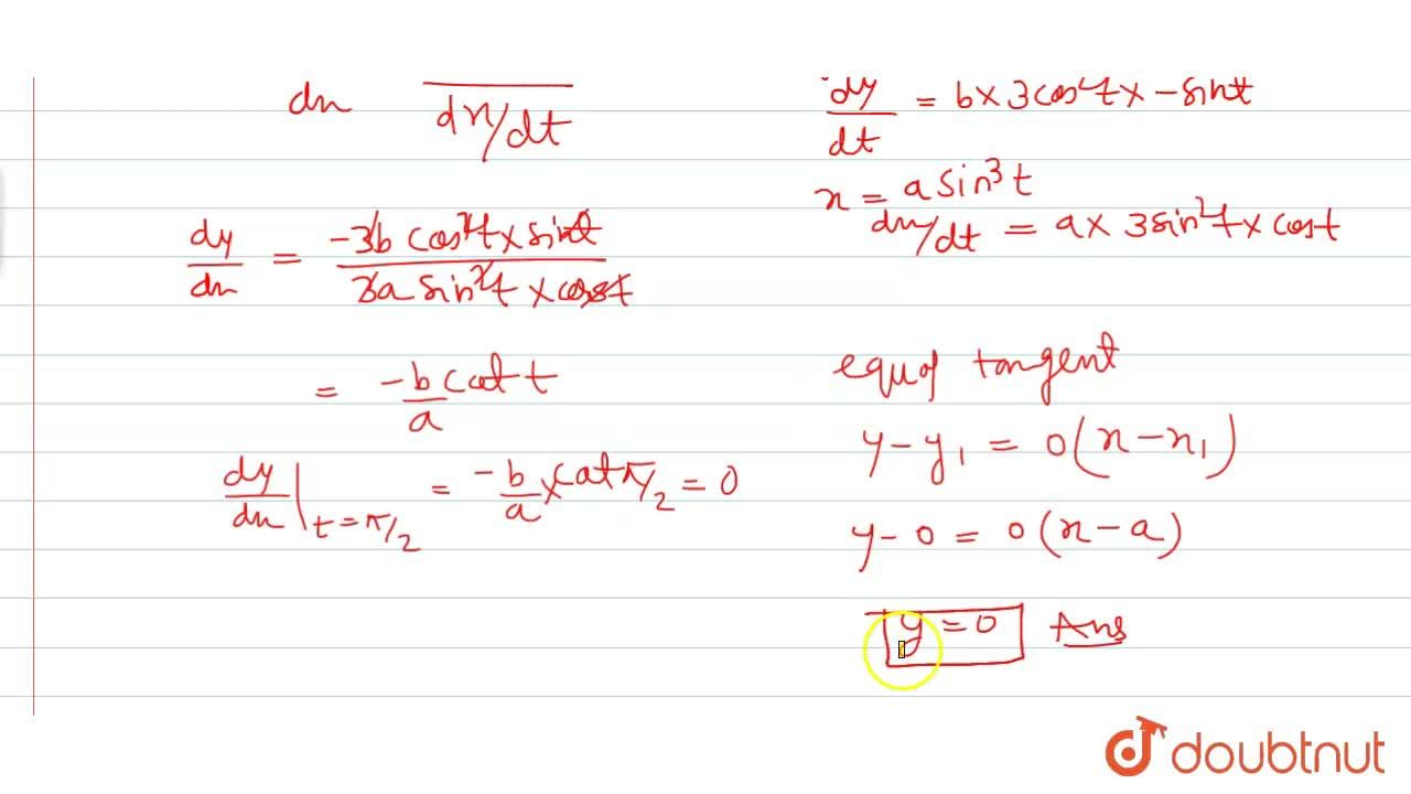 Find the equation of tangent to the curve given byx=asin^3t ,y=bcos^3t ...  (1)at a point where t=pi,2.