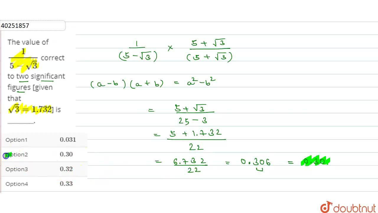 """The value of 1,(5-sqrt3) correct to two significant figures [given that sqrt3 = 1.732]  is """"______""""."""