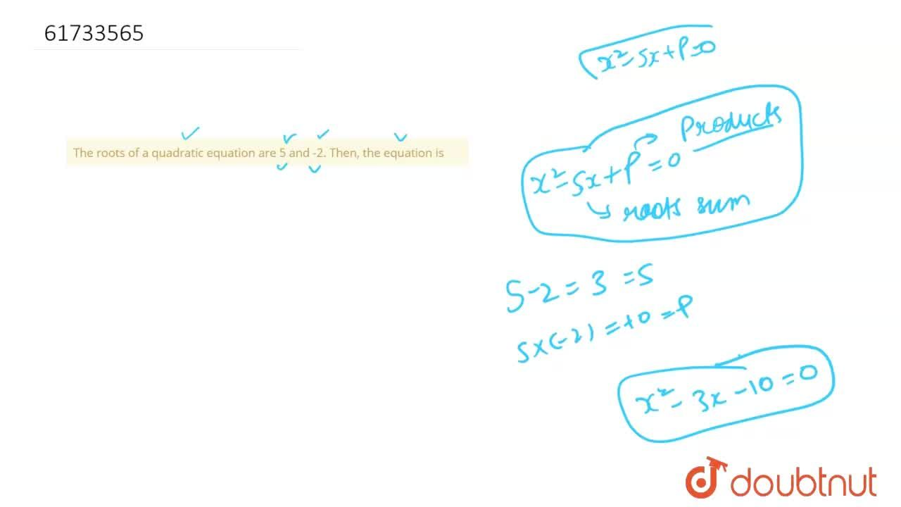 Solution for The roots of a quadratic equation are 5 and -2