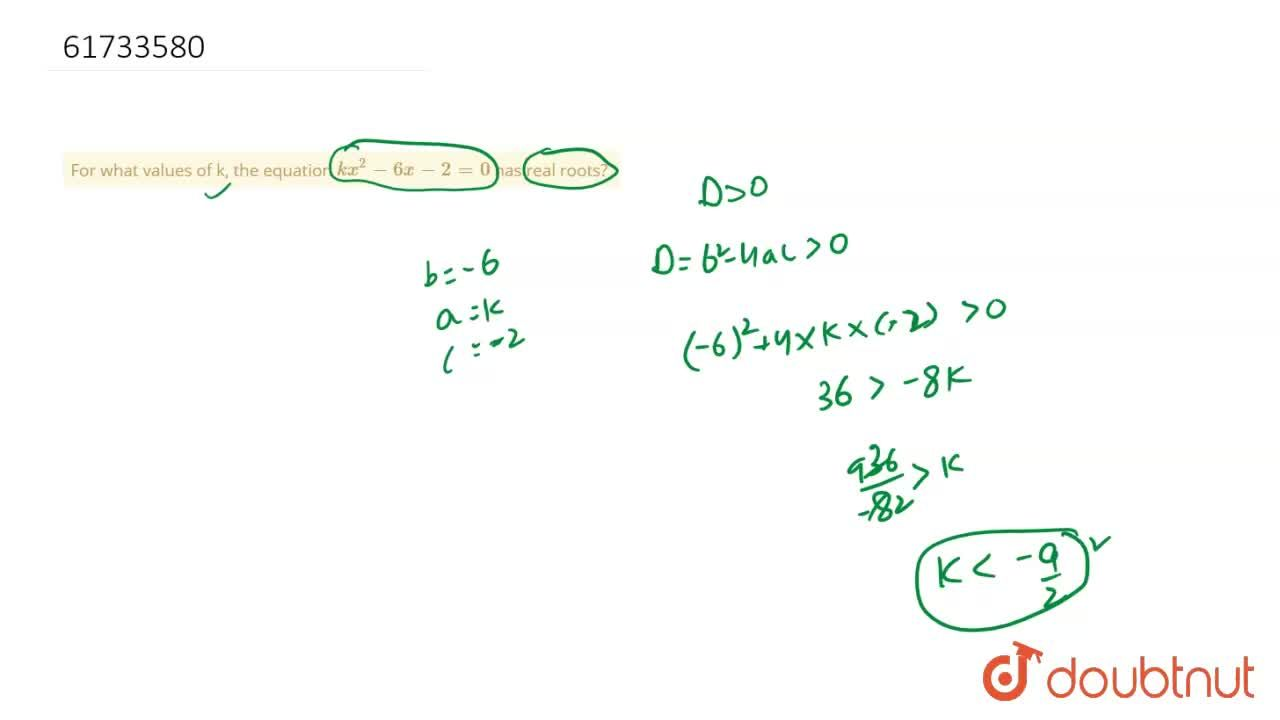 For what values of k, the equation kx^(2)-6x-2=0 has real roots?