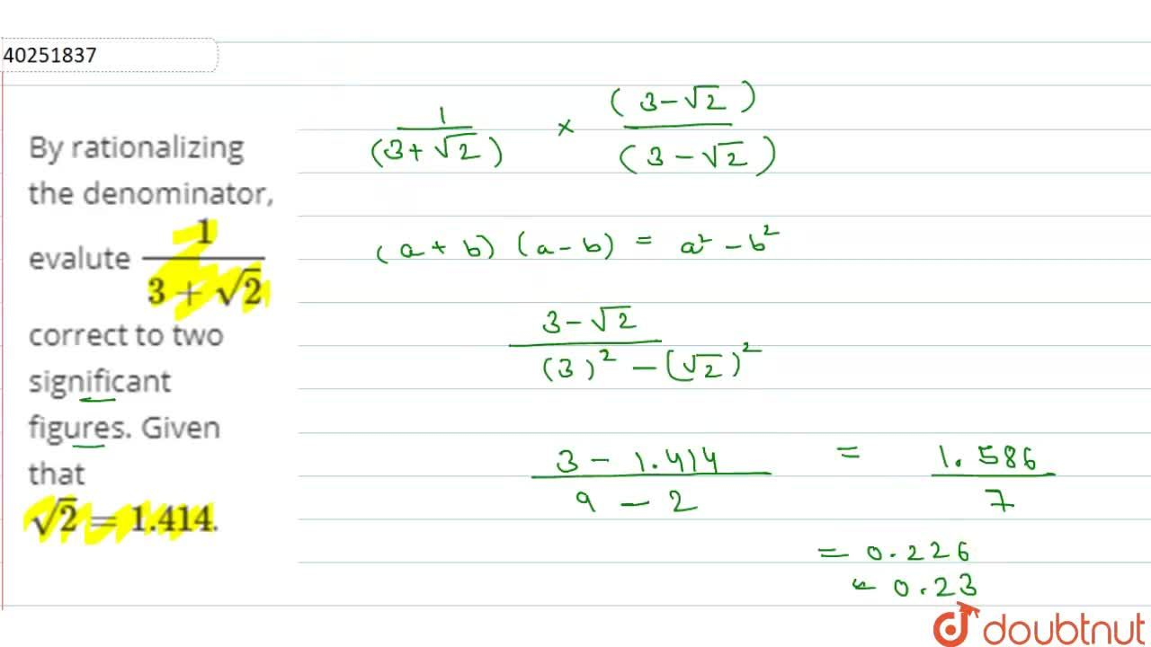 By rationalizing the denominator, evalute 1,(3+sqrt2) correct to two significant figures. Given that sqrt2 =1.414.