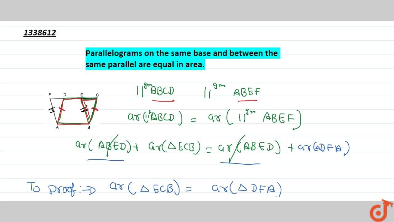 Parallelograms on the same base and between the same parallel are equal in area.