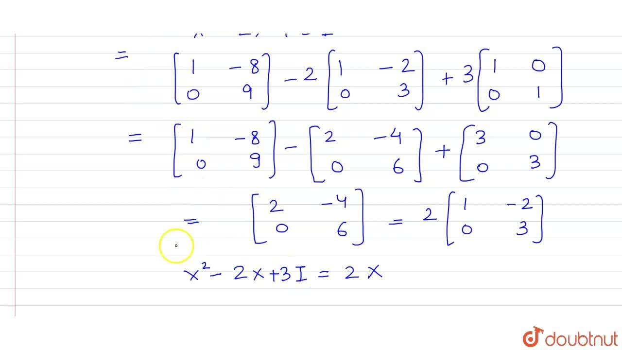 Solution for If X = [{:(1,-2),(0,3):}], and I is a 2 xx 2 i