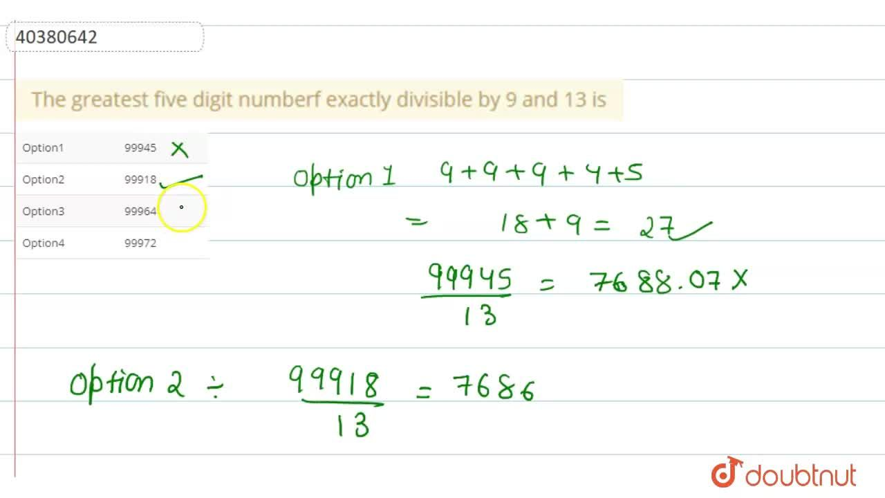 The greatest five digit numberf exactly divisible by 9 and 13 is
