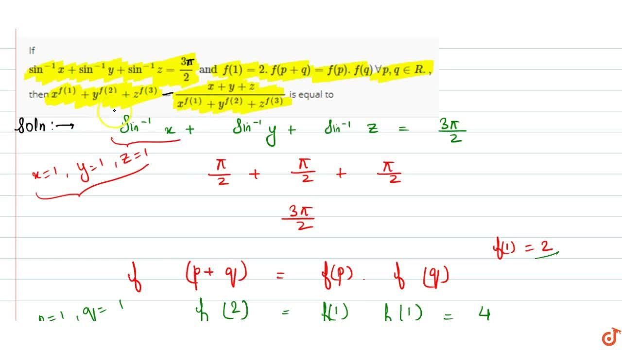 Solution for If  sin^-1x+sin^-1y+sin^-1z=(3pi),2 and f(1)=2. f
