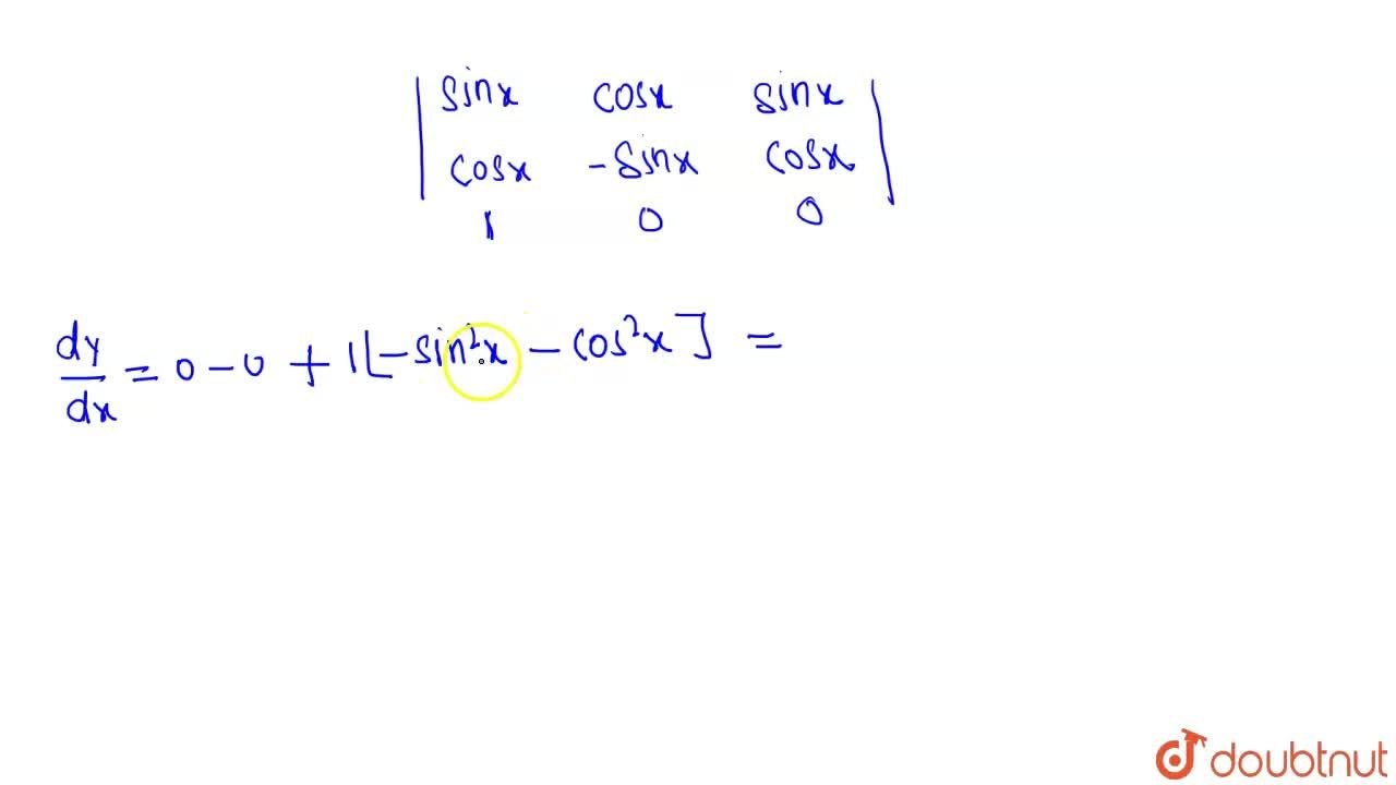 Solution for If y= [sinx, cosx, sinx],[cosx,-sinx,cosx],[x,1,1