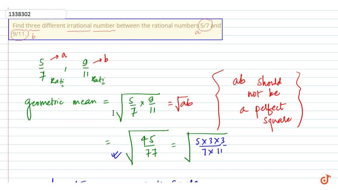 Find three different irrational number between the rational numbers 5,7 and 9,11.