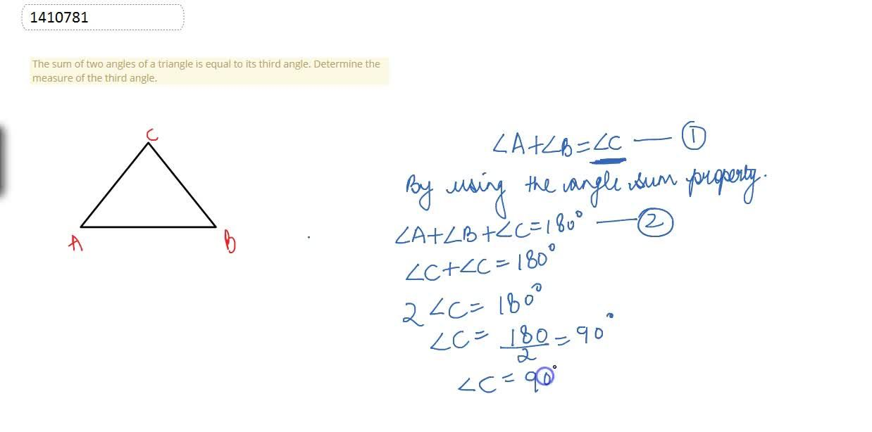 Solution for The sum of two angles   of a triangle is equal to