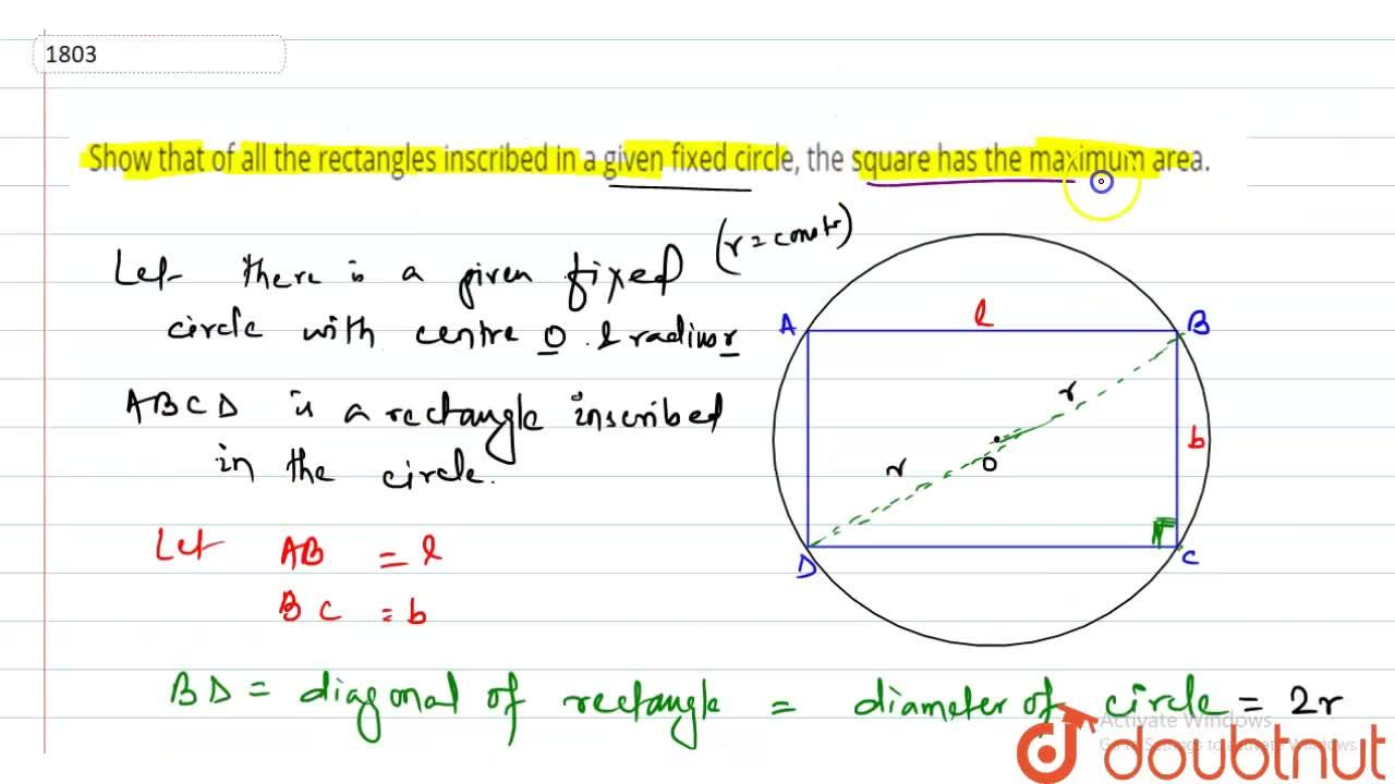 Show that of all the rectangles  inscribed in a given fixed circle, the square has the maximum area.