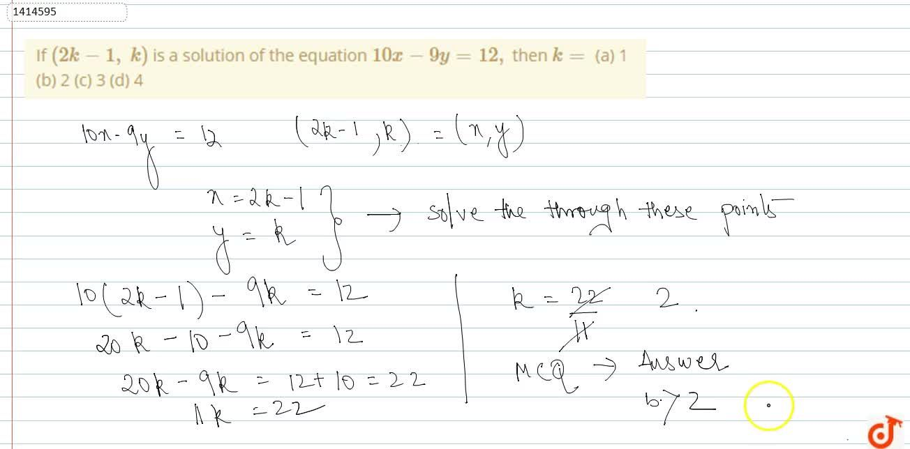 If (2k-1,\ k) is a solution of the   equation 10 x-9y=12 , then k= (a) 1 (b) 2 (c) 3   (d) 4