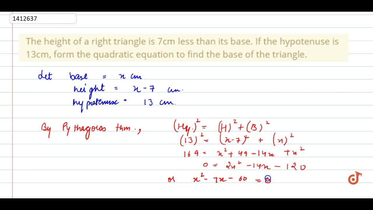 Solution for The height   of a right triangle is 7cm less than