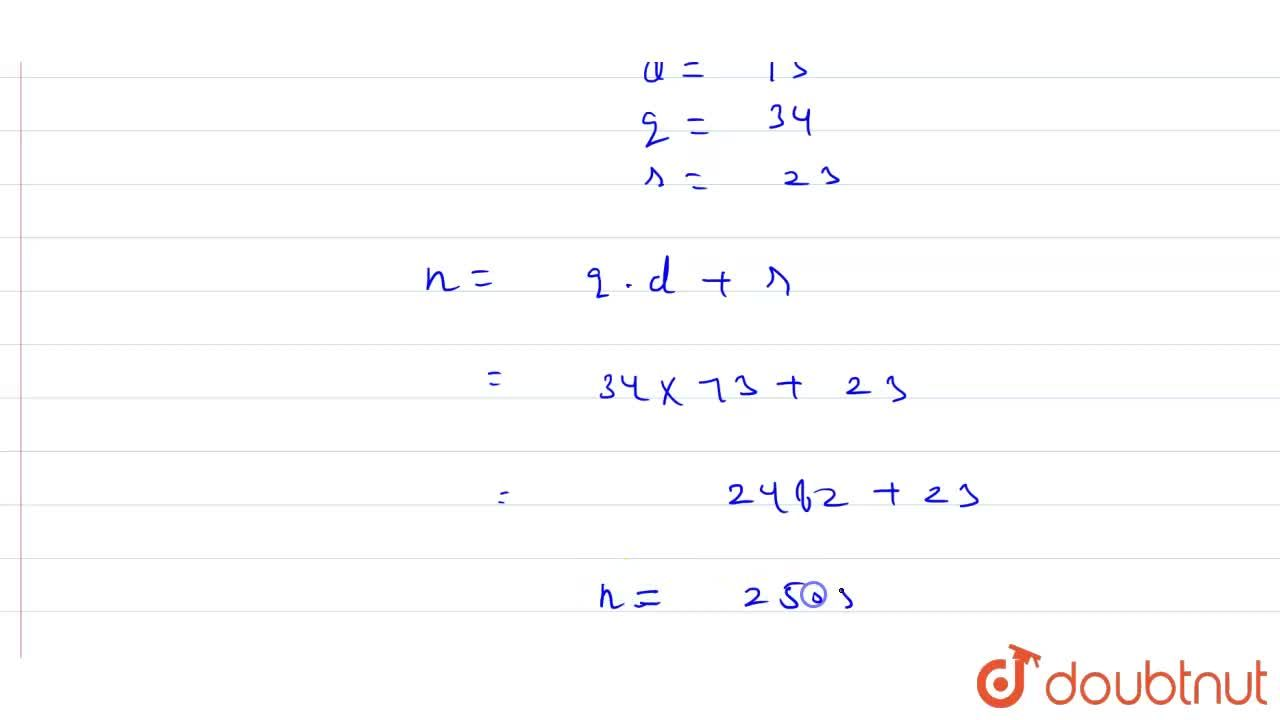 Solution for A number when divided by 73 gives 34 as quotie
