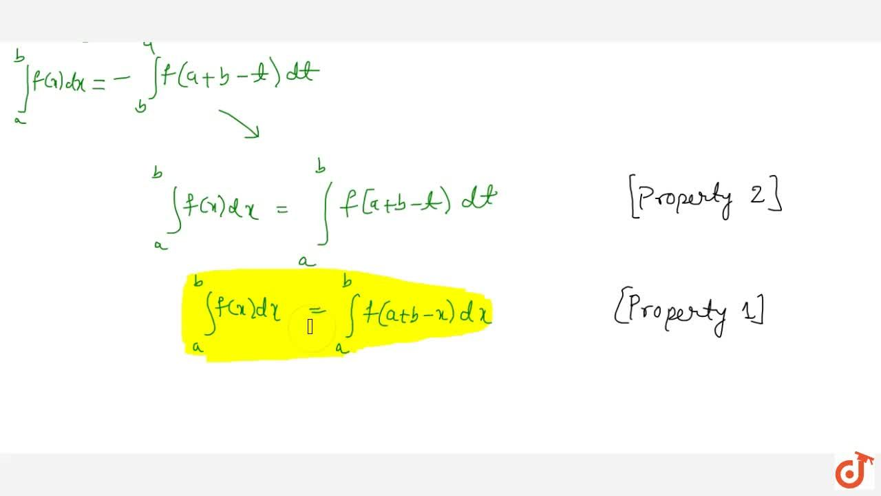 Property 4: If f(x) is a continuous function on [a,b] then int_a ^b f(x) dx = int_a ^b f(a+b-x) dx