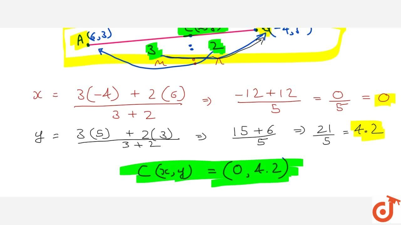 (i) Find the coordinates of the point which divides the line segment joining the points (6;3) and (-4;5) in the ratio 3:2 internally