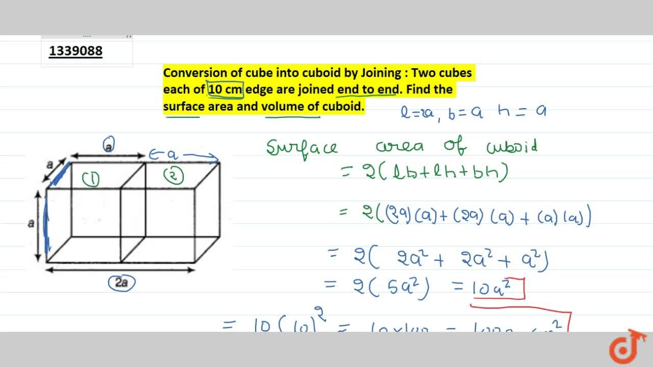 Conversion of cube into cuboid by Joining : Two cubes each of 10 cm edge are joined end to end. Find the surface area and volume of cuboid.