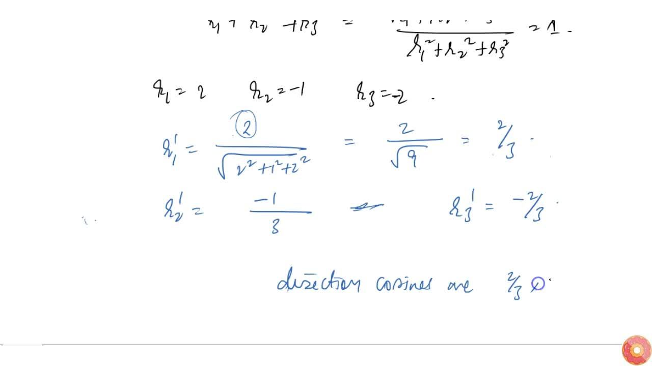 Solution for If a line has direction ratios 2, –1, –2, then