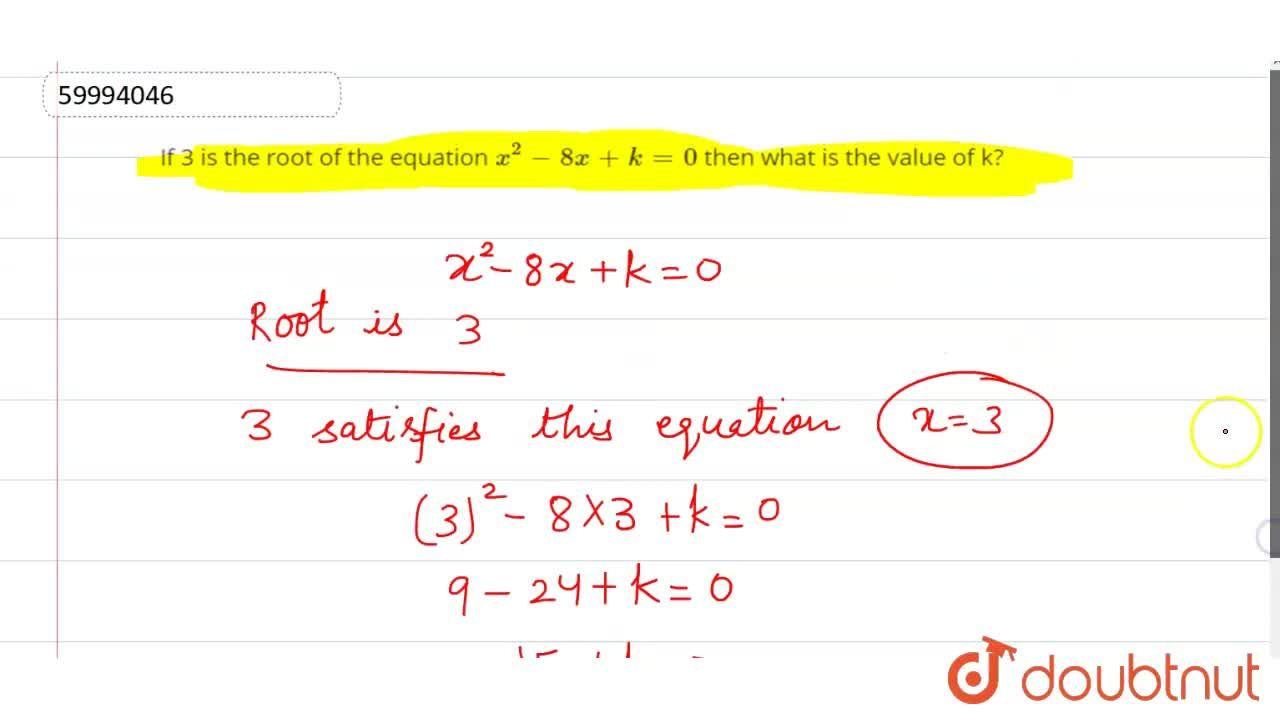 If 3 is the root of the equation x^(2)= 8x+ k= 0 then what is the value of k?
