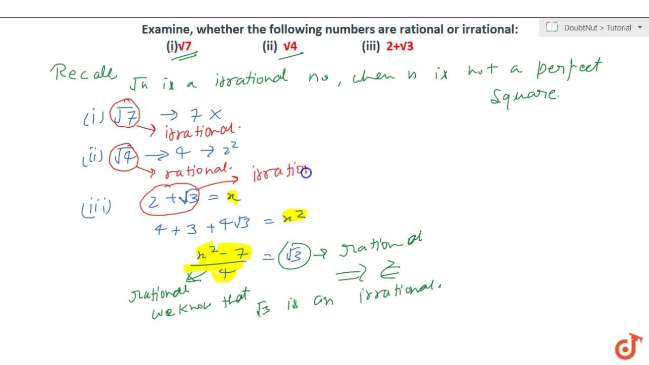 Examine, whether the following numbers are   rational or irrational: sqrt(7)  (ii) sqrt(4)    (iii) 2+sqrt(3)